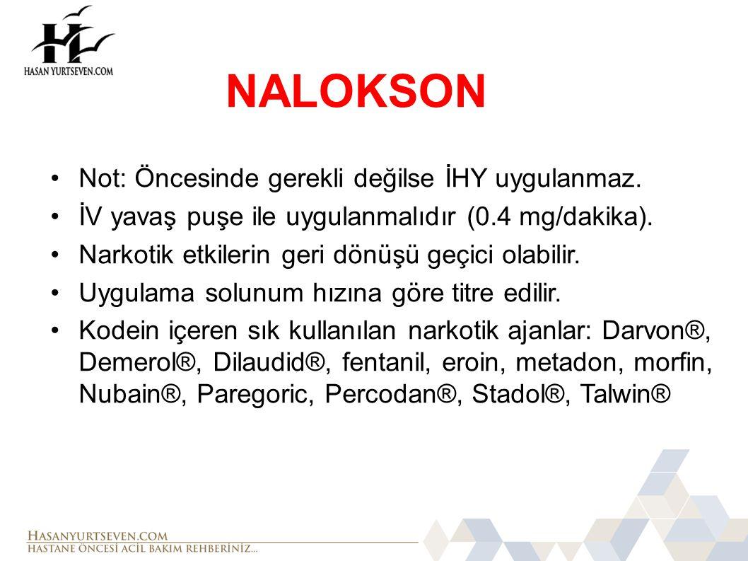 NALOKSON Not: Öncesinde gerekli değilse İHY uygulanmaz.