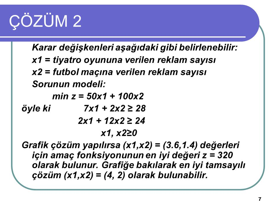 ÇÖZÜM 2 Karar değişkenleri aşağıdaki gibi belirlenebilir: