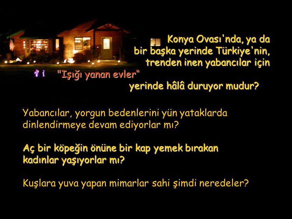 Konya Ovası nda, ya da bir başka yerinde Türkiye nin, trenden inen yabancılar için. Işığı yanan evler