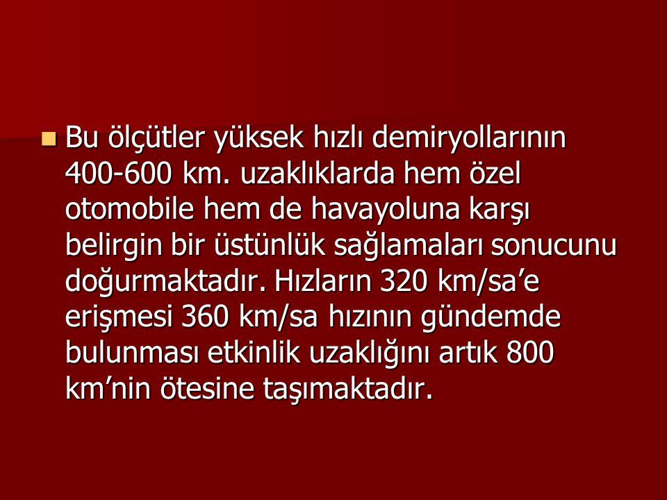 Bu ölçütler yüksek hızlı demiryollarının 400-600 km
