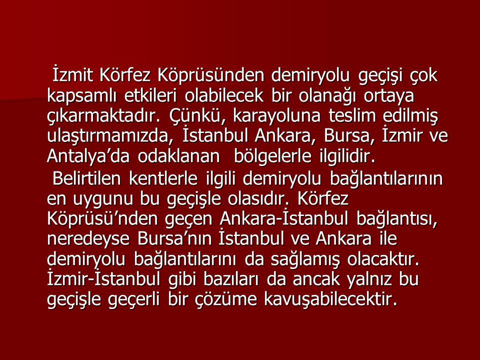 İzmit Körfez Köprüsünden demiryolu geçişi çok kapsamlı etkileri olabilecek bir olanağı ortaya çıkarmaktadır. Çünkü, karayoluna teslim edilmiş ulaştırmamızda, İstanbul Ankara, Bursa, İzmir ve Antalya'da odaklanan bölgelerle ilgilidir.