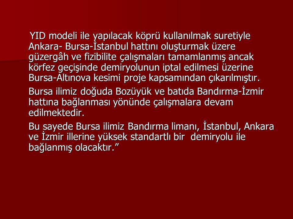 YID modeli ile yapılacak köprü kullanılmak suretiyle Ankara- Bursa-İstanbul hattını oluşturmak üzere güzergâh ve fizibilite çalışmaları tamamlanmış ancak körfez geçişinde demiryolunun iptal edilmesi üzerine Bursa-Altınova kesimi proje kapsamından çıkarılmıştır.