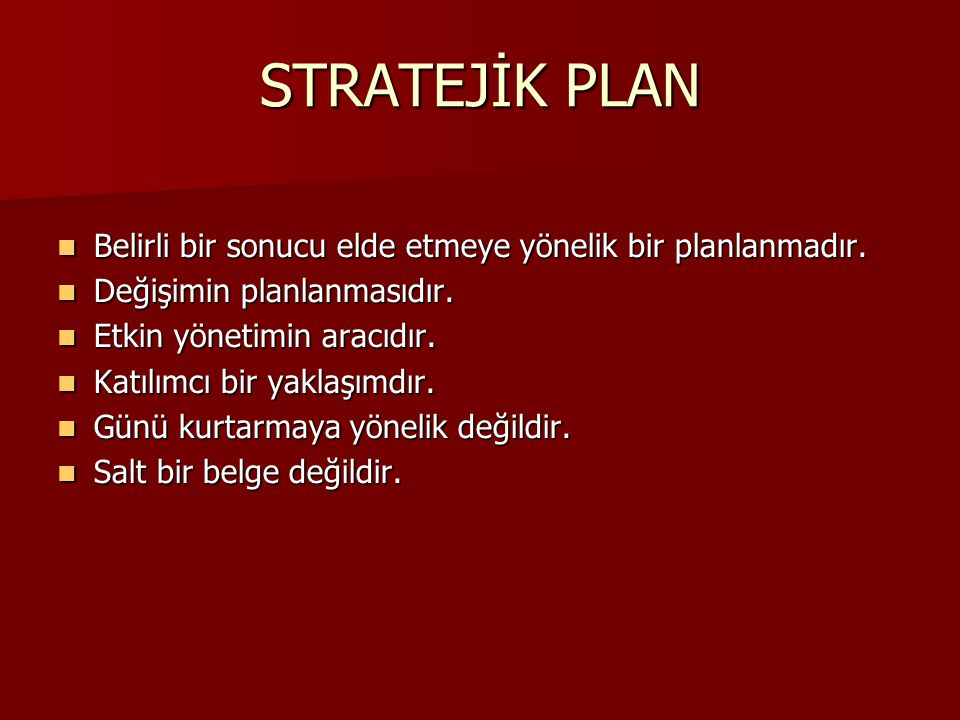 STRATEJİK PLAN Belirli bir sonucu elde etmeye yönelik bir planlanmadır. Değişimin planlanmasıdır. Etkin yönetimin aracıdır.
