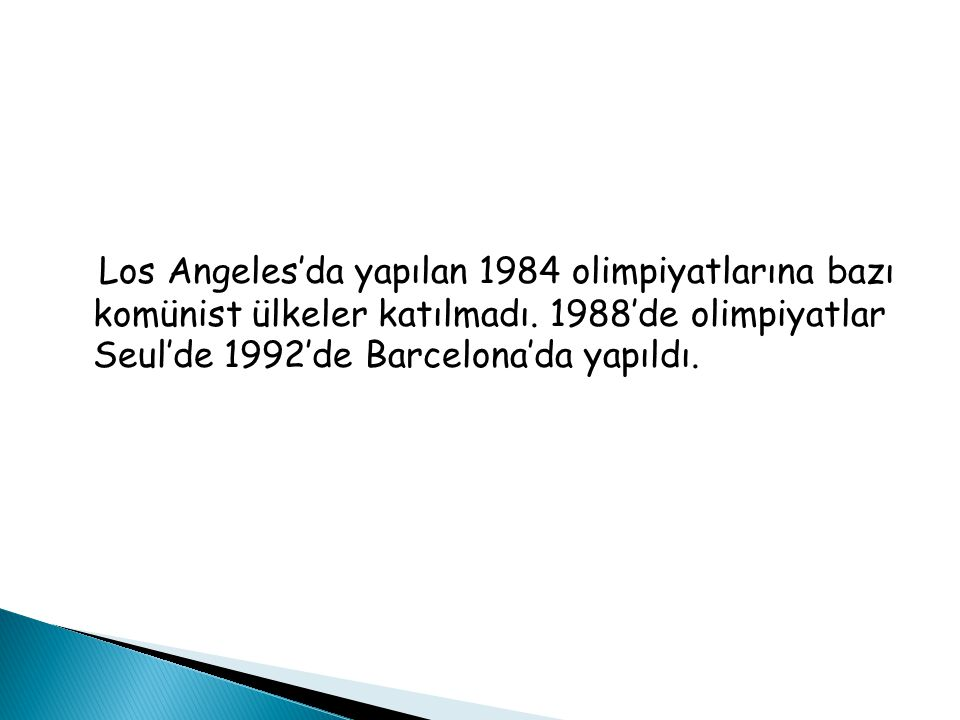 Los Angeles'da yapılan 1984 olimpiyatlarına bazı komünist ülkeler katılmadı.