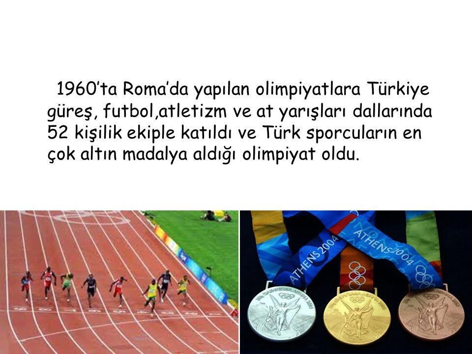 1960'ta Roma'da yapılan olimpiyatlara Türkiye güreş, futbol,atletizm ve at yarışları dallarında 52 kişilik ekiple katıldı ve Türk sporcuların en çok altın madalya aldığı olimpiyat oldu.