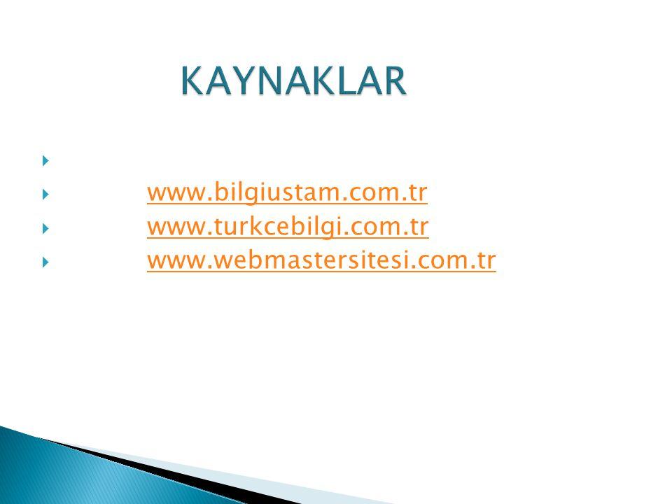 KAYNAKLAR www.bilgiustam.com.tr www.turkcebilgi.com.tr