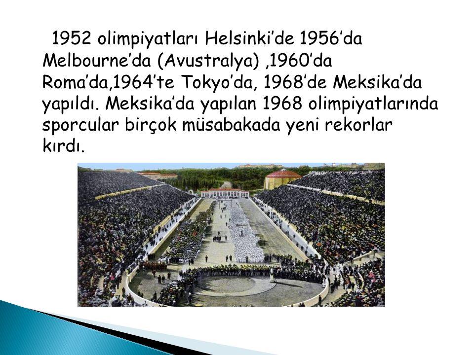1952 olimpiyatları Helsinki'de 1956'da Melbourne'da (Avustralya) ,1960'da Roma'da,1964'te Tokyo'da, 1968'de Meksika'da yapıldı.