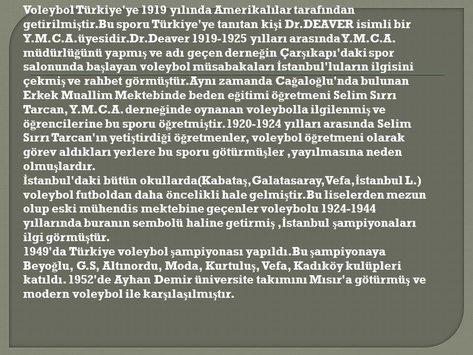 Voleybol Türkiye ye 1919 yılında Amerikalılar tarafından getirilmiştir