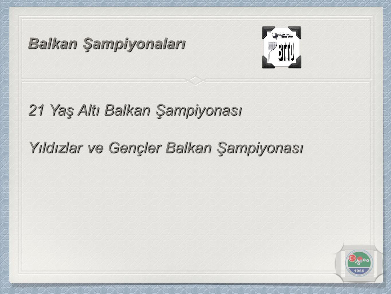 Balkan Şampiyonaları 21 Yaş Altı Balkan Şampiyonası Yıldızlar ve Gençler Balkan Şampiyonası