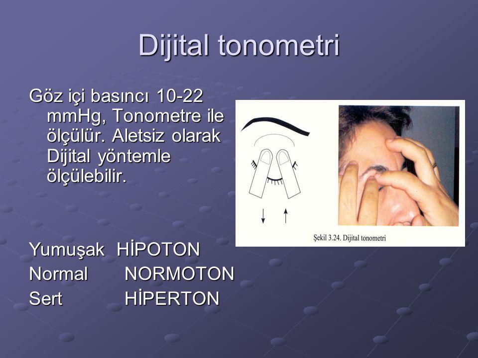 Dijital tonometri Göz içi basıncı 10-22 mmHg, Tonometre ile ölçülür. Aletsiz olarak Dijital yöntemle ölçülebilir.