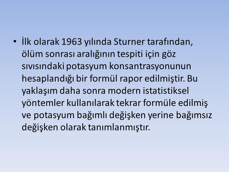 İlk olarak 1963 yılında Sturner tarafından, ölüm sonrası aralığının tespiti için göz sıvısındaki potasyum konsantrasyonunun hesaplandığı bir formül rapor edilmiştir.