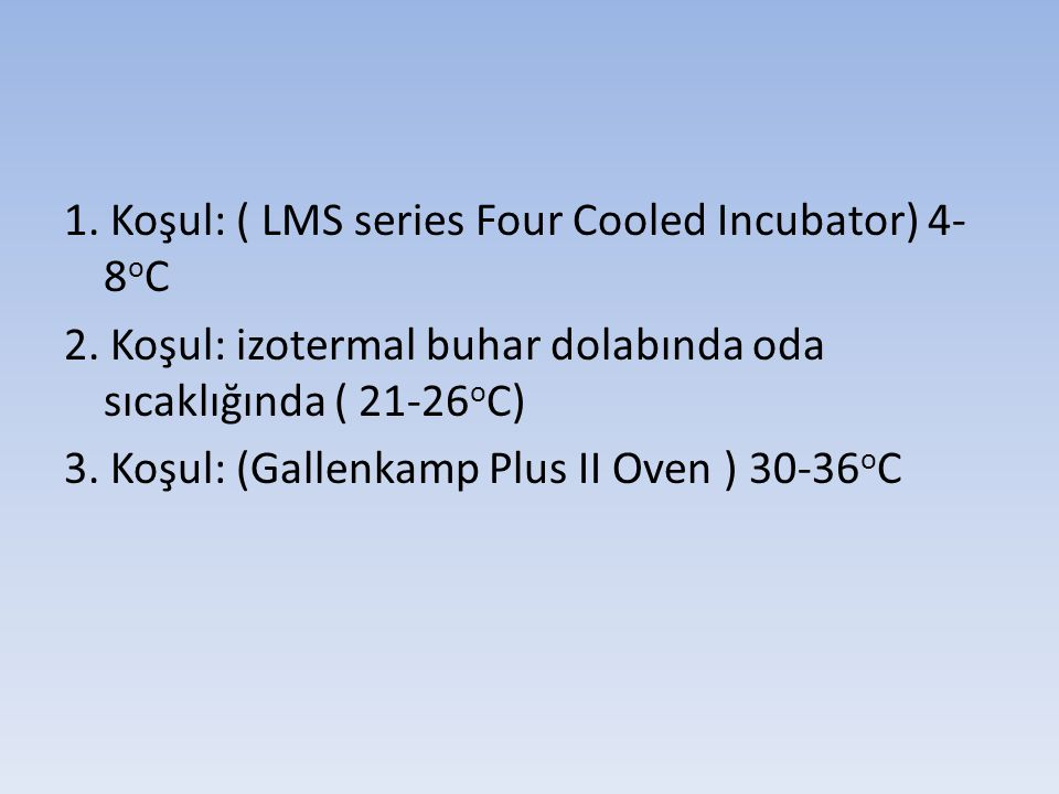 1. Koşul: ( LMS series Four Cooled Incubator) 4-8oC
