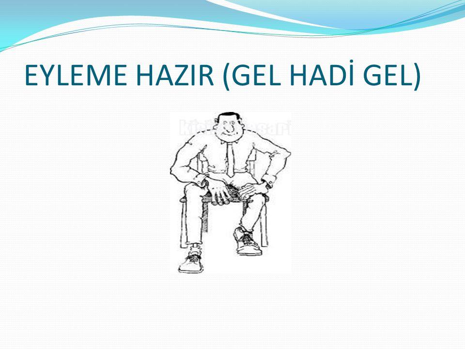 EYLEME HAZIR (GEL HADİ GEL)