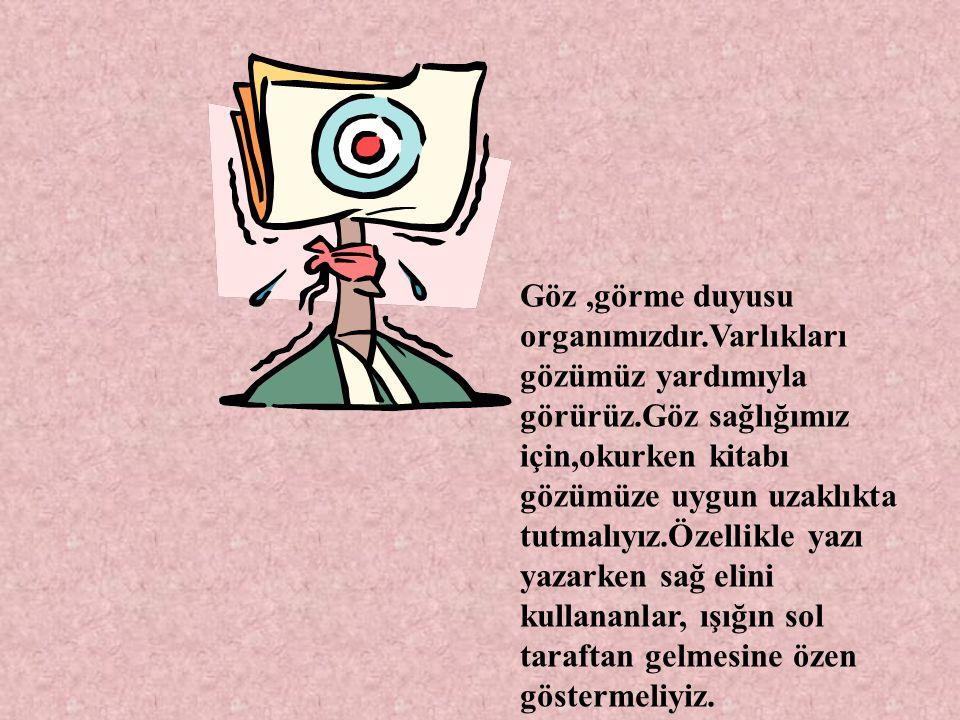 Göz ,görme duyusu organımızdır. Varlıkları gözümüz yardımıyla görürüz