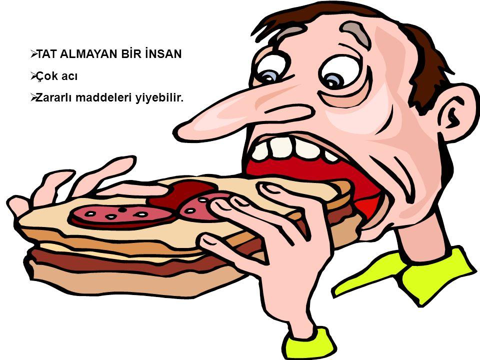 TAT ALMAYAN BİR İNSAN Çok acı Zararlı maddeleri yiyebilir.