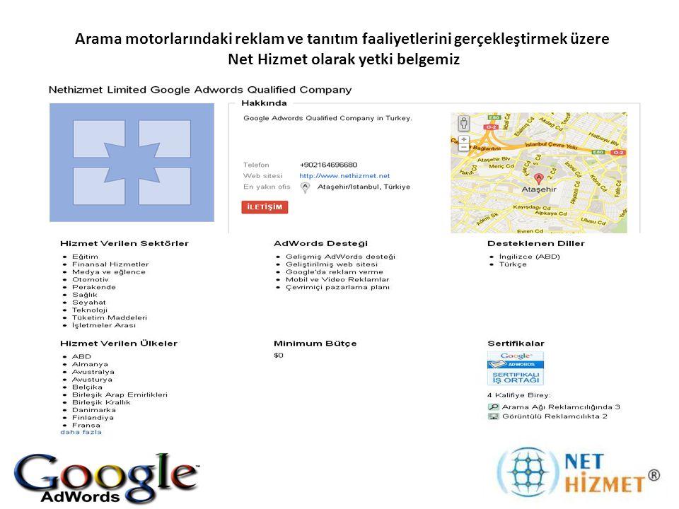 Arama motorlarındaki reklam ve tanıtım faaliyetlerini gerçekleştirmek üzere Net Hizmet olarak yetki belgemiz