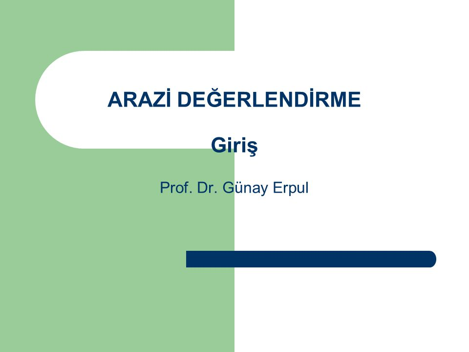 ARAZİ DEĞERLENDİRME Giriş Prof. Dr. Günay Erpul