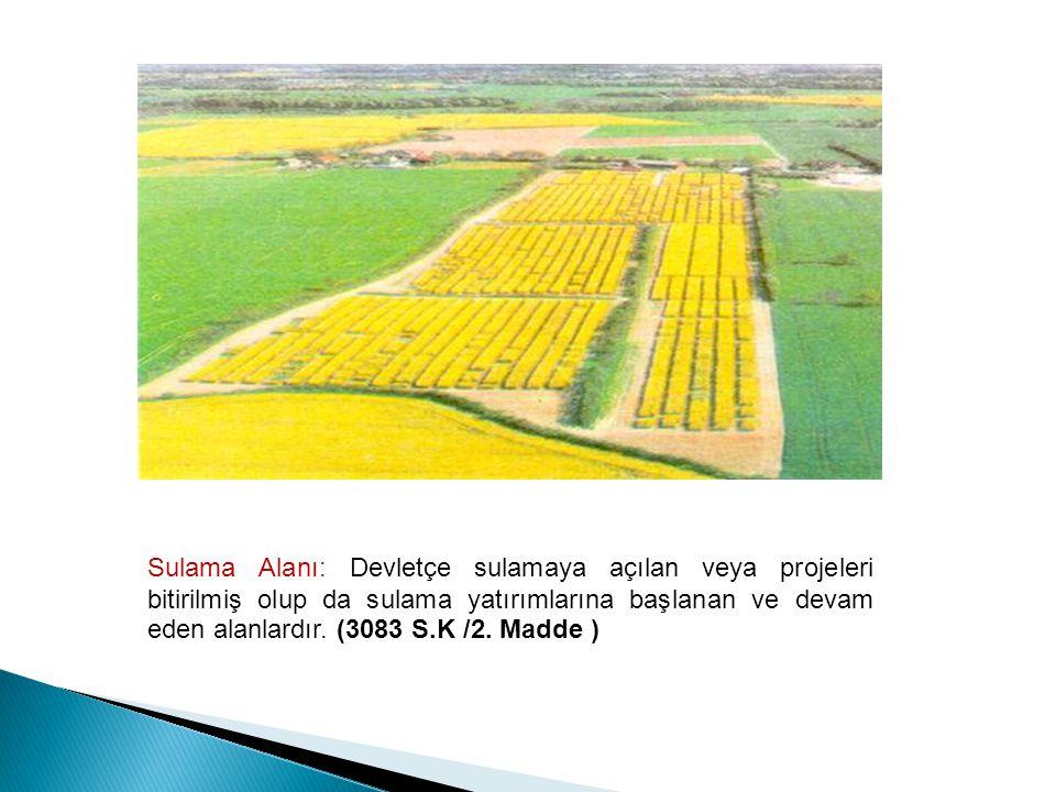 Sulama Alanı: Devletçe sulamaya açılan veya projeleri bitirilmiş olup da sulama yatırımlarına başlanan ve devam eden alanlardır.