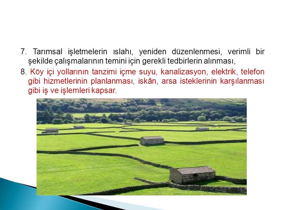 7. Tarımsal işletmelerin ıslahı, yeniden düzenlenmesi, verimli bir şekilde çalışmalarının temini için gerekli tedbirlerin alınması,