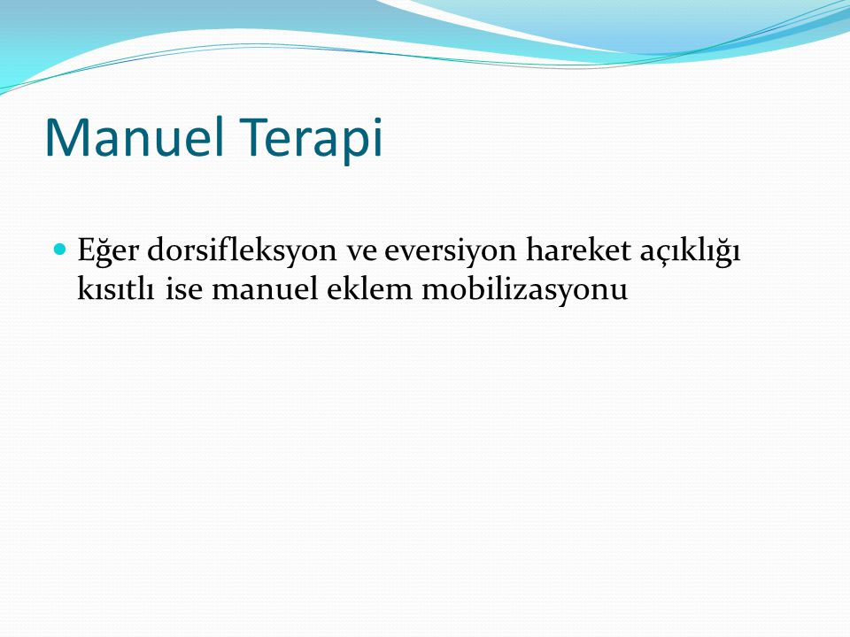 Manuel Terapi Eğer dorsifleksyon ve eversiyon hareket açıklığı kısıtlı ise manuel eklem mobilizasyonu.