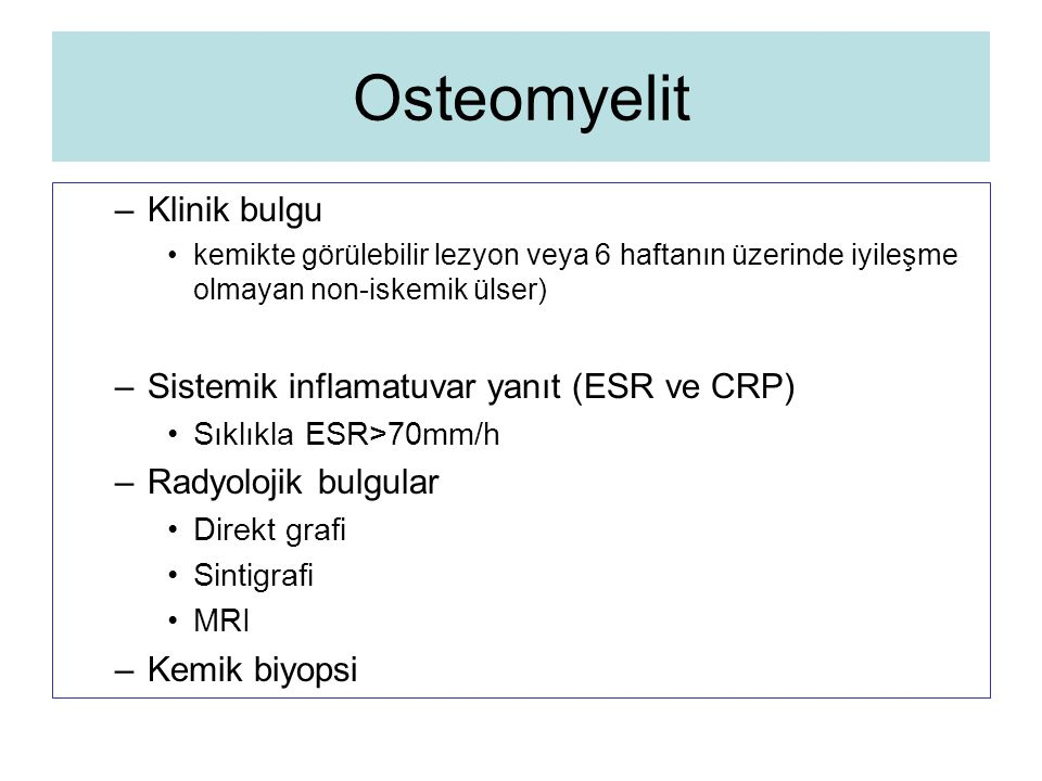 Osteomyelit Klinik bulgu Sistemik inflamatuvar yanıt (ESR ve CRP)