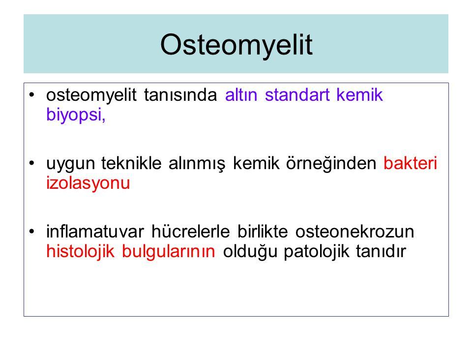 Osteomyelit osteomyelit tanısında altın standart kemik biyopsi,