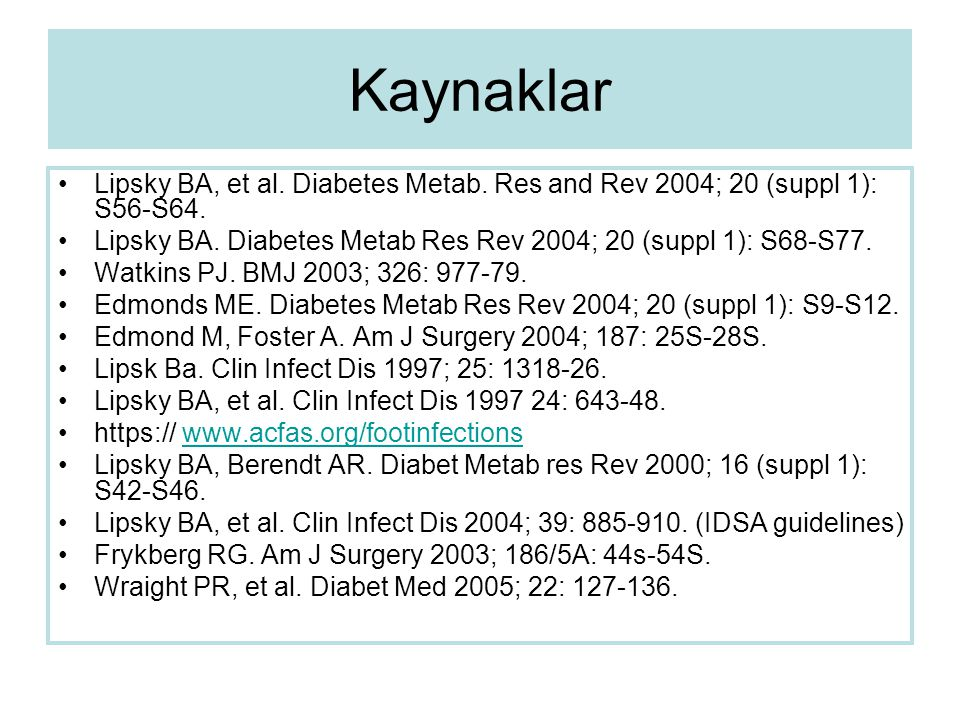Kaynaklar Lipsky BA, et al. Diabetes Metab. Res and Rev 2004; 20 (suppl 1): S56-S64. Lipsky BA. Diabetes Metab Res Rev 2004; 20 (suppl 1): S68-S77.