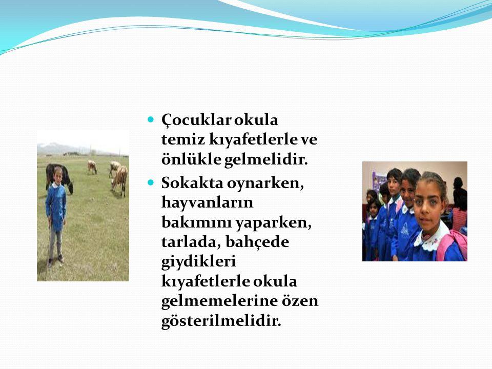 Çocuklar okula temiz kıyafetlerle ve önlükle gelmelidir.