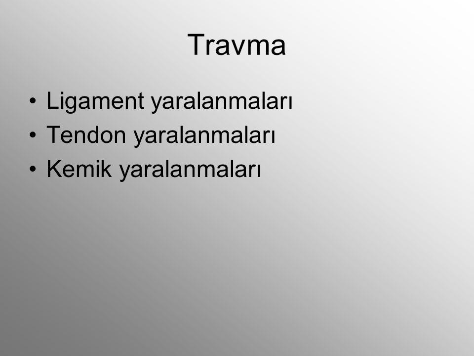 Travma Ligament yaralanmaları Tendon yaralanmaları Kemik yaralanmaları