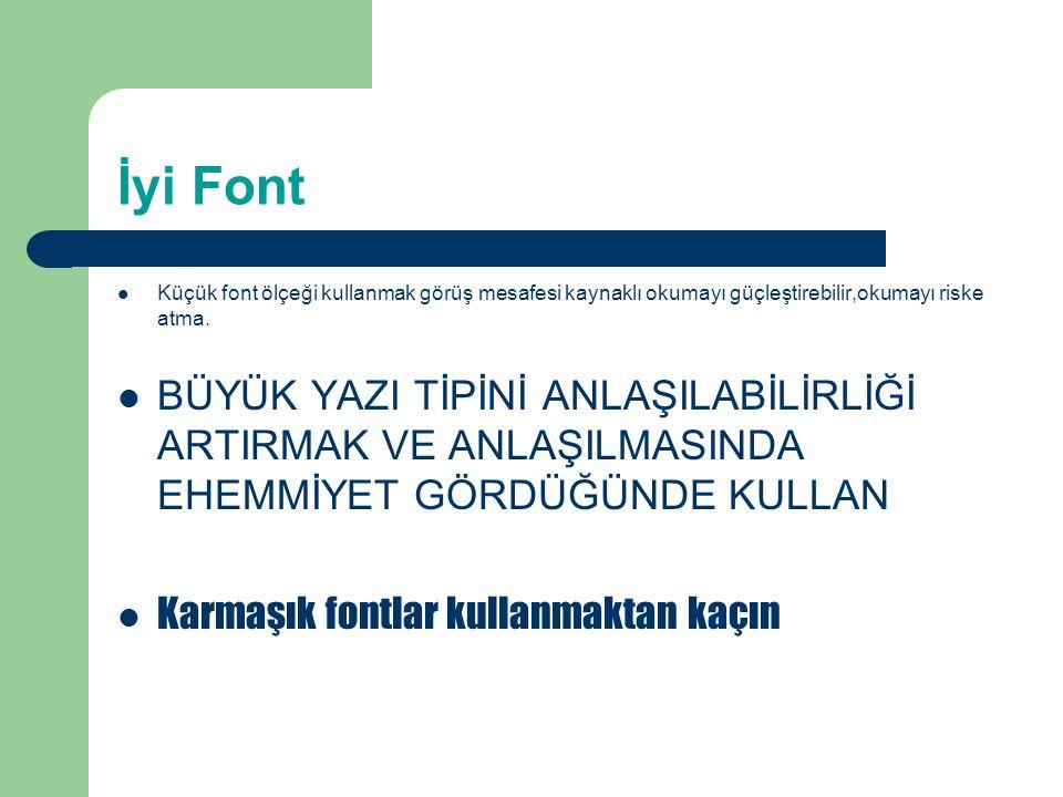 İyi Font Küçük font ölçeği kullanmak görüş mesafesi kaynaklı okumayı güçleştirebilir,okumayı riske atma.