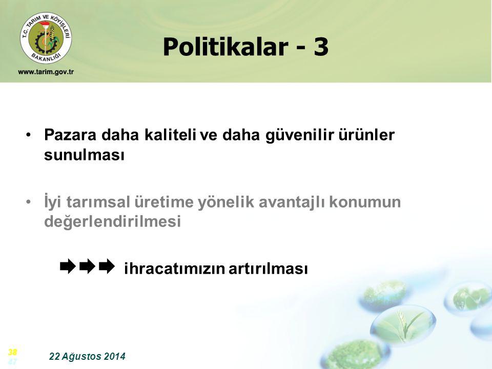 Politikalar - 3 Pazara daha kaliteli ve daha güvenilir ürünler sunulması. İyi tarımsal üretime yönelik avantajlı konumun değerlendirilmesi.