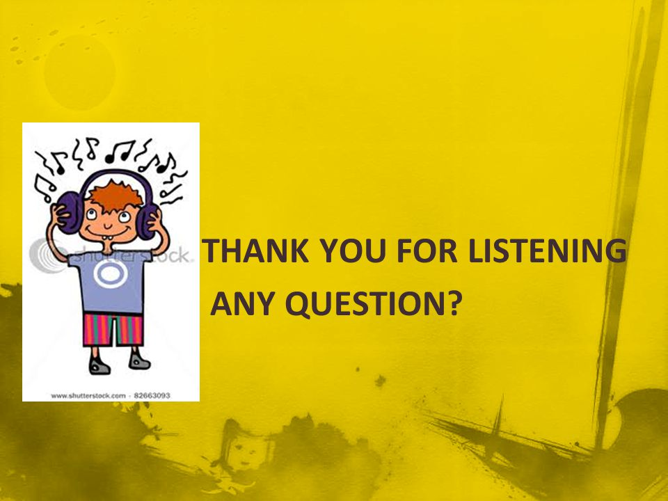 THANK YOU FOR LISTENING ANY QUESTION