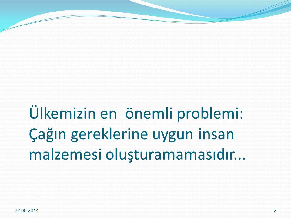 Ülkemizin en önemli problemi: Çağın gereklerine uygun insan malzemesi oluşturamamasıdır...
