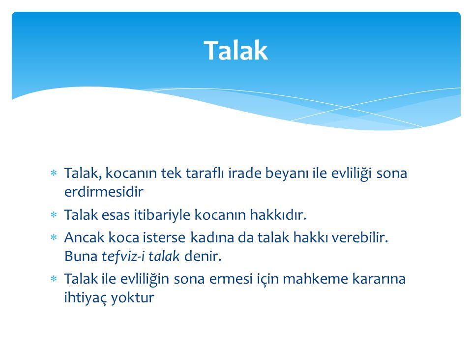 Talak Talak, kocanın tek taraflı irade beyanı ile evliliği sona erdirmesidir. Talak esas itibariyle kocanın hakkıdır.