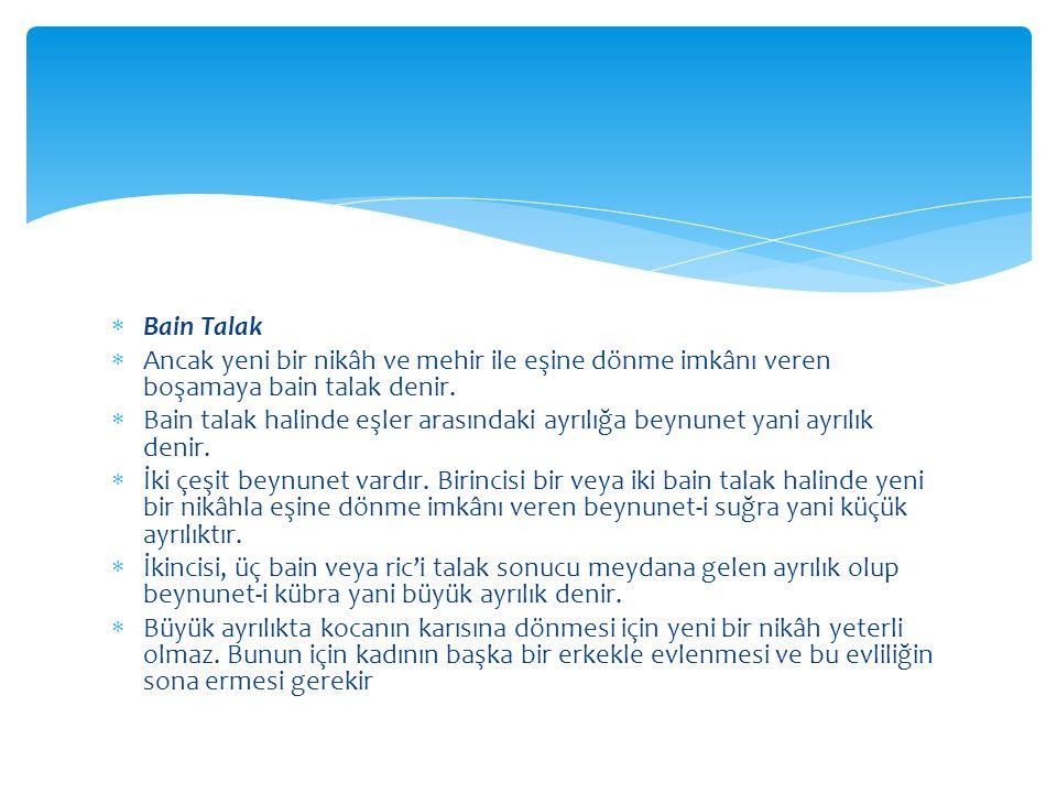 Bain Talak Ancak yeni bir nikâh ve mehir ile eşine dönme imkânı veren boşamaya bain talak denir.