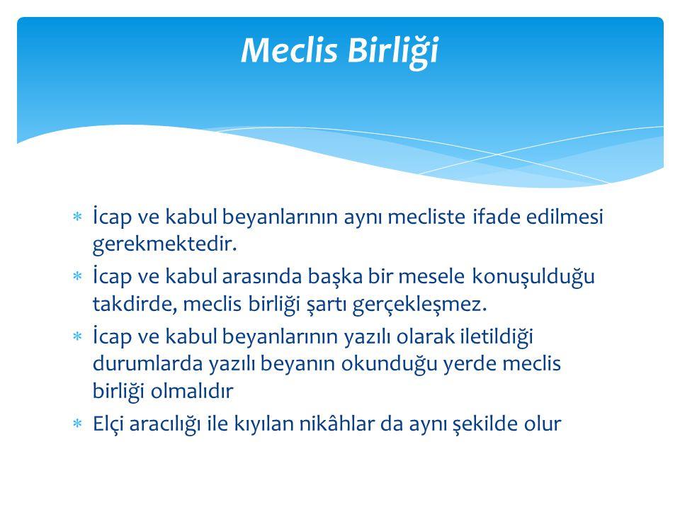 Meclis Birliği İcap ve kabul beyanlarının aynı mecliste ifade edilmesi gerekmektedir.