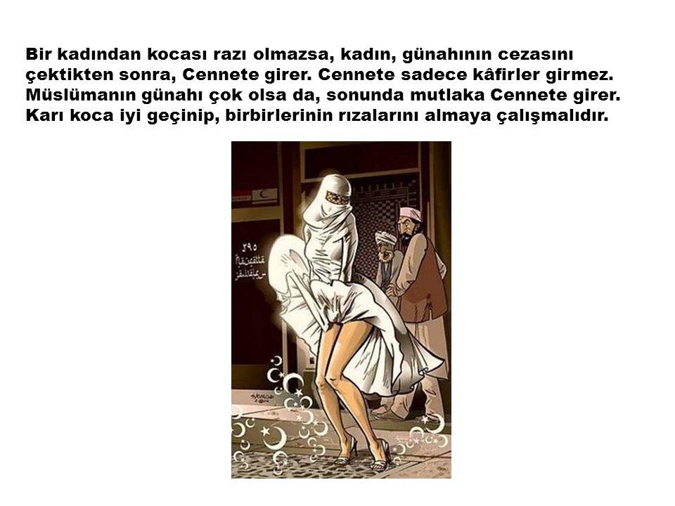 Bir kadından kocası razı olmazsa, kadın, günahının cezasını çektikten sonra, Cennete girer.