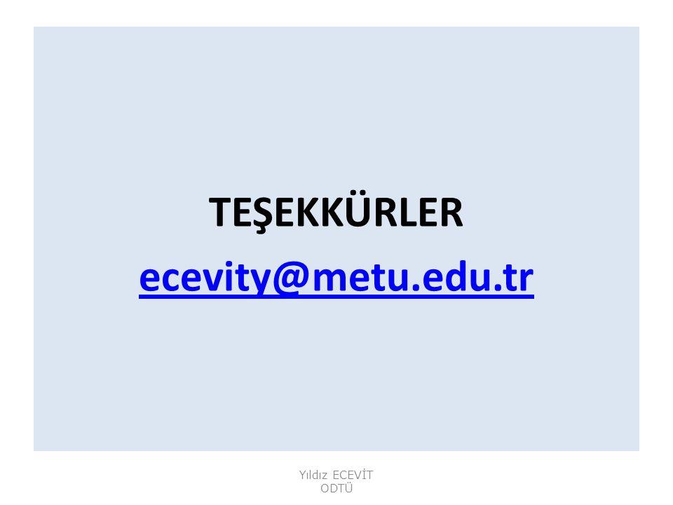 TEŞEKKÜRLER ecevity@metu.edu.tr