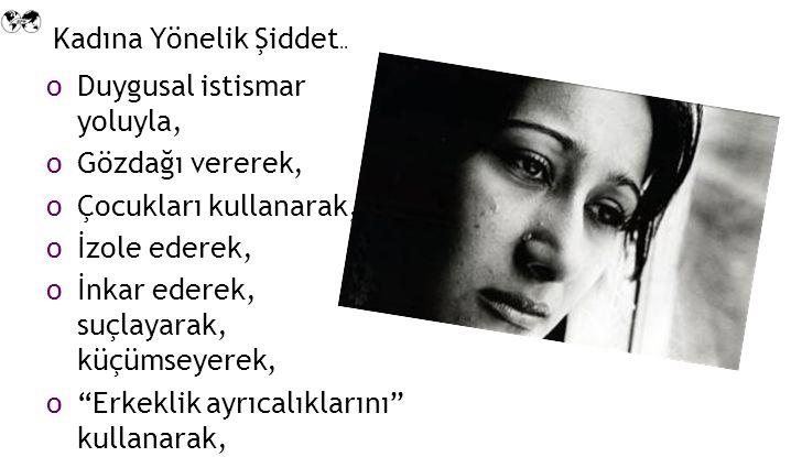 Kadına Yönelik Şiddet.. Duygusal istismar yoluyla, Gözdağı vererek, Çocukları kullanarak, İzole ederek,