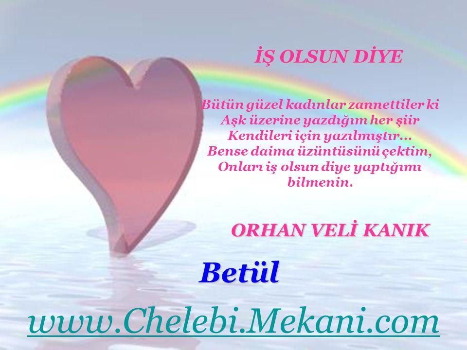 www.Chelebi.Mekani.com Betül İŞ OLSUN DİYE ORHAN VELİ KANIK