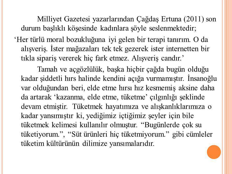 Milliyet Gazetesi yazarlarından Çağdaş Ertuna (2011) son durum başlıklı köşesinde kadınlara şöyle seslenmektedir; 'Her türlü moral bozukluğuna iyi gelen bir terapi tanırım.