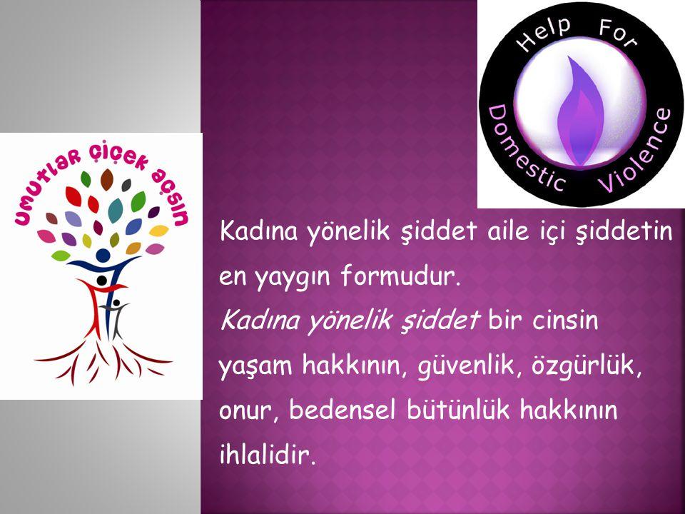 Kadına yönelik şiddet aile içi şiddetin en yaygın formudur.