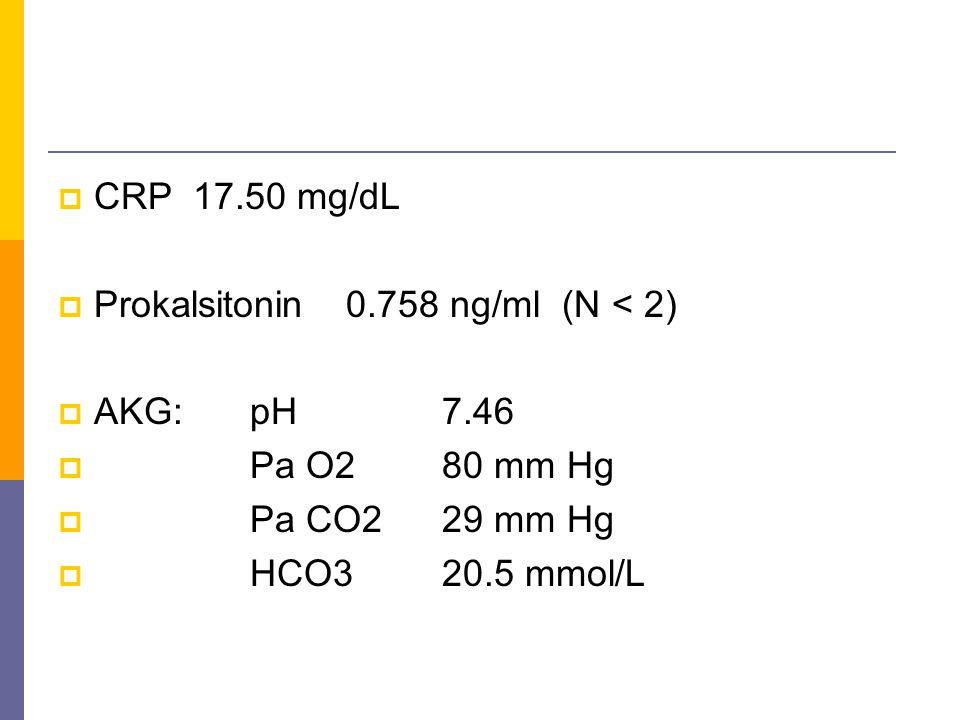 CRP 17.50 mg/dL Prokalsitonin 0.758 ng/ml (N < 2) AKG: pH 7.46. Pa O2 80 mm Hg. Pa CO2 29 mm Hg.