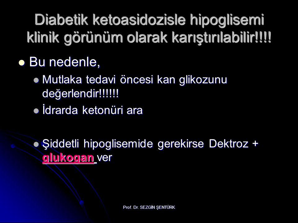 Diabetik ketoasidozisle hipoglisemi klinik görünüm olarak karıştırılabilir!!!!