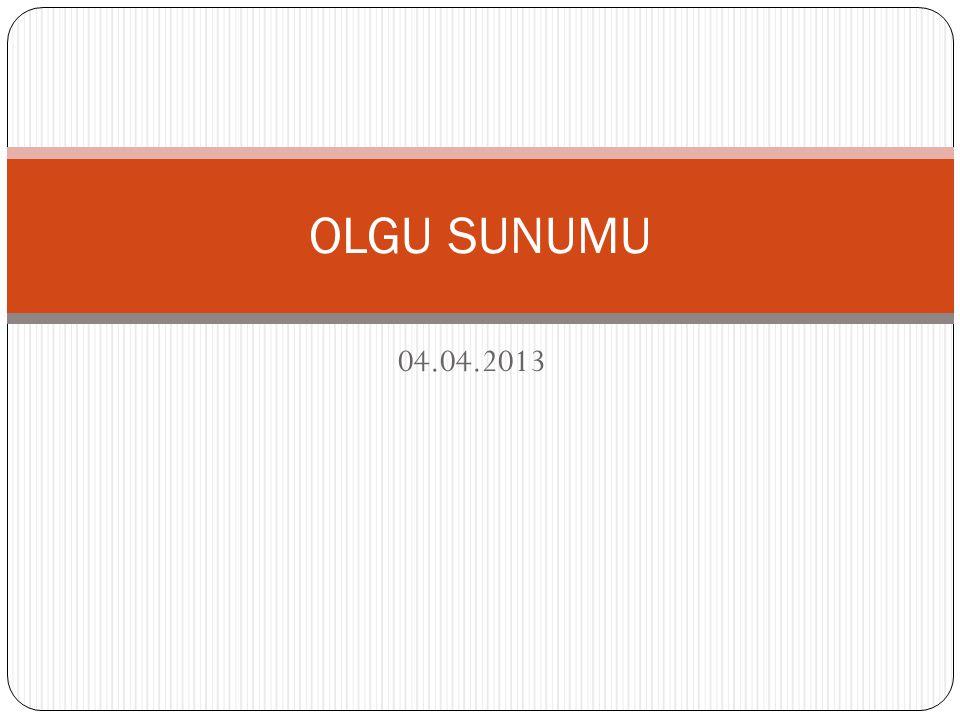 OLGU SUNUMU 04.04.2013