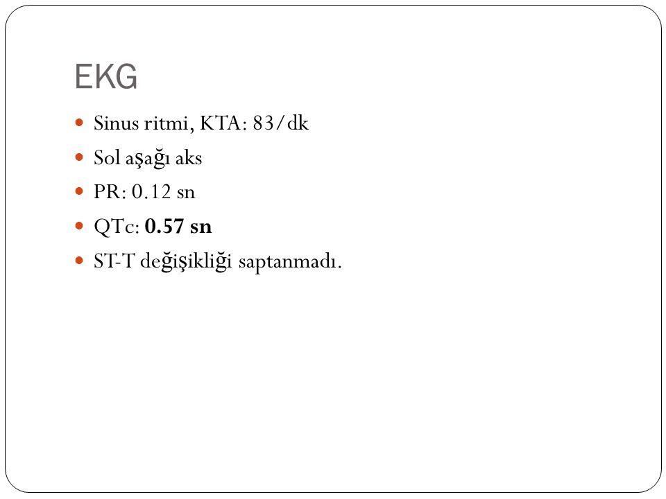 EKG Sinus ritmi, KTA: 83/dk Sol aşağı aks PR: 0.12 sn QTc: 0.57 sn