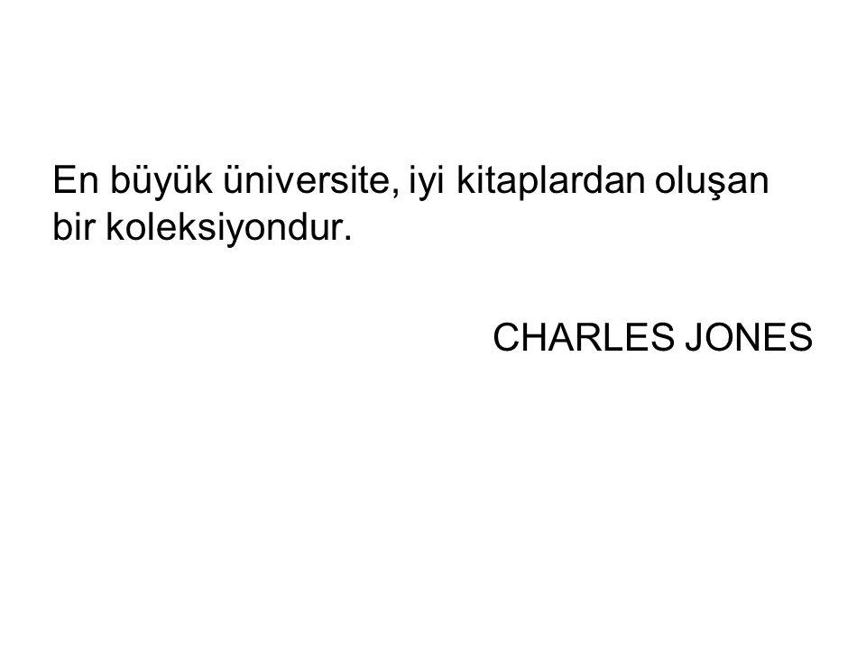 En büyük üniversite, iyi kitaplardan oluşan bir koleksiyondur.