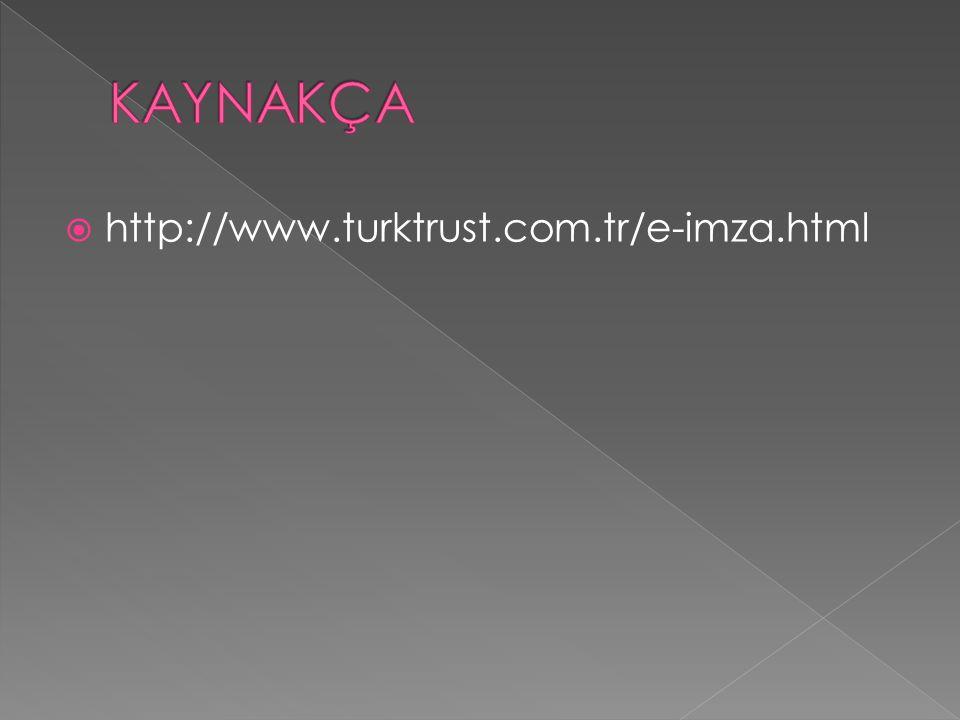 KAYNAKÇA http://www.turktrust.com.tr/e-imza.html