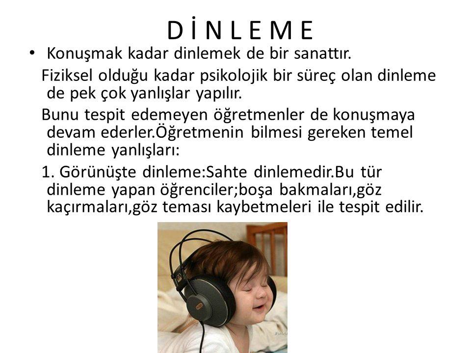 D İ N L E M E Konuşmak kadar dinlemek de bir sanattır.