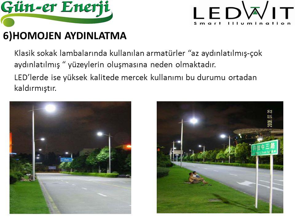 6)HOMOJEN AYDINLATMA Klasik sokak lambalarında kullanılan armatürler az aydınlatılmış-çok aydınlatılmış yüzeylerin oluşmasına neden olmaktadır.